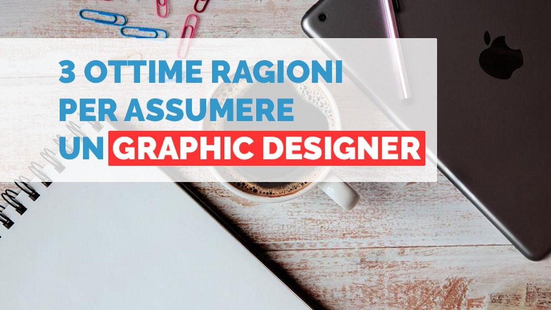 Tre ottime ragioni per assumere un Graphic Designer